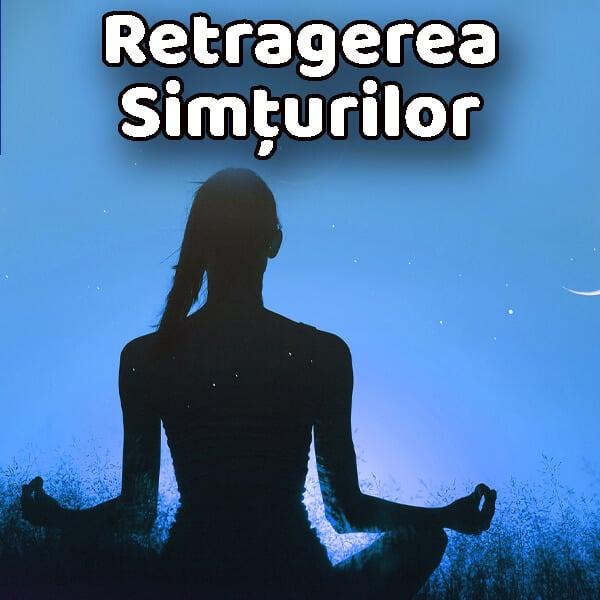 puterea mintii - meditatie - retragerea simturilor